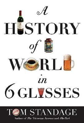 A History of the World in 6 Glasses By Standage, Tom